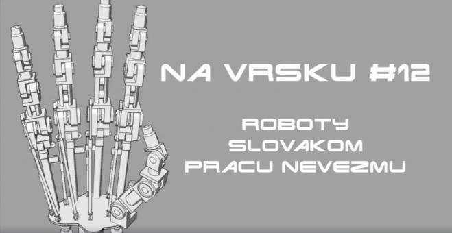 Na Vŕšku #12 - Roboty Slovákom robotu nevezmú